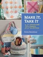 Make It, Take It - 16 Cute and Clever Projects to Sew with Friends ebook by Krista Hennebury