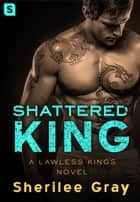 Shattered King - A Lawless Kings Novel ebook by Sherilee Gray