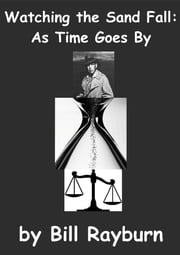 Watching the Sand Fall: As Time Goes By ebook by Bill Rayburn