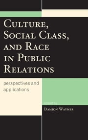 Culture, Social Class, and Race in Public Relations - Perspectives and Applications ebook by Damion Waymer