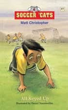 Soccer 'Cats #7: All Keyed Up ebook by Matt Christopher,Daniel Vasconcellos
