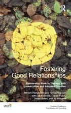 Fostering Good Relationships - Partnership Work in Therapy with Looked After and Adopted Children ebook by Geoff Brown