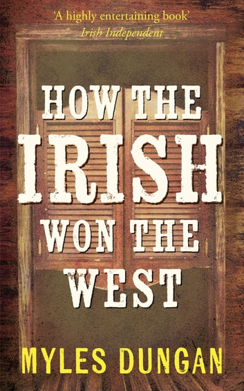 How the Irish Won The West ebook by Myles Dungan