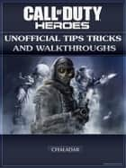 Call of Duty Heroes Unofficial Tips Tricks and Walkthroughs ebook by Chaladar