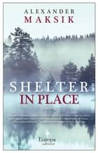 Shelter in Place ebook by Alexander Maksik