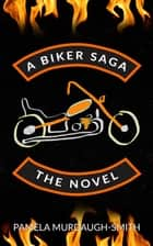 A Biker Saga: The Novel ebook by Pamela Murdaugh-Smith