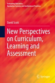 New Perspectives on Curriculum, Learning and Assessment ebook by David Scott