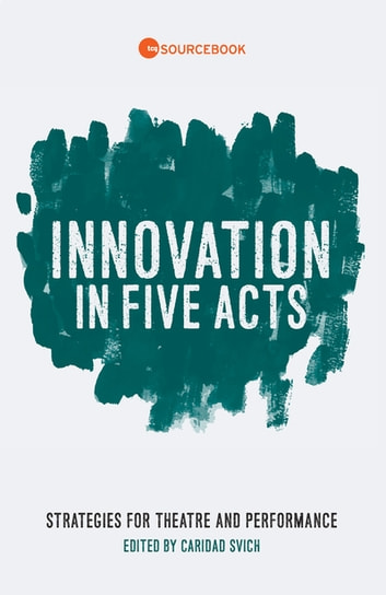 Innovation in Five Acts - Strategies for Theatre and Performance ebook by