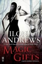 Magic Gifts ebook by Ilona Andrews