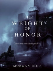 The Weight of Honor (Kings and Sorcerers—Book #3) ebook by Morgan Rice
