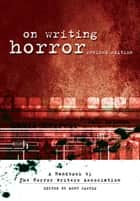 On Writing Horror - A Handbook by the Horror Writers Association ebook by Mort Castle