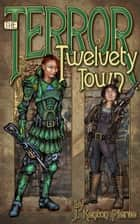 The Terror of Twelvety Town ebook by J. Kenton Pierce