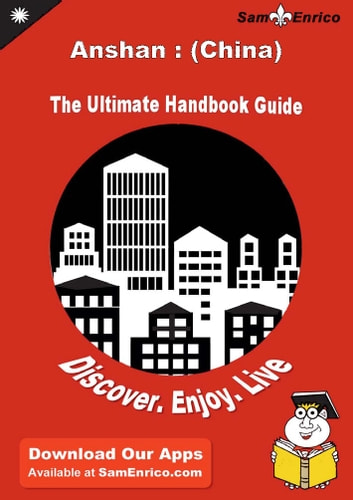 Ultimate Handbook Guide to Anshan : (China) Travel Guide - Ultimate Handbook Guide to Anshan : (China) Travel Guide ebook by Selma Speights
