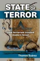 State of Terror - How terrorism created modern Israel ebook by Thomas Suárez