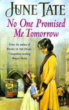 No One Promised Me Tomorrow - A compelling saga of motherhood, love and secrets ebook by June Tate