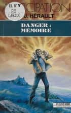 Danger : Mémoire ebook by Paul-Jean Hérault