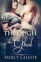 Through the Ghost ebook by Mercy Celeste