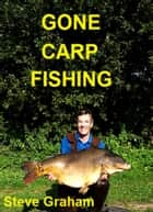 Gone Carp Fishing ebook by Steve Graham