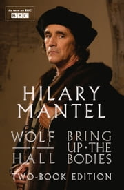Wolf Hall & Bring Up The Bodies: Two-Book Edition ebook by Hilary Mantel