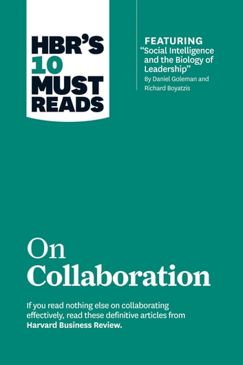 "HBR's 10 Must Reads on Collaboration (with featured article ""Social Intelligence and the Biology of Leadership,"" by Daniel Goleman and Richard Boyatzis) ebook by Harvard Business Review,Daniel Goleman,Richard E. Boyatzis,Morten Hansen"
