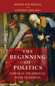The Beginning of Politics - Power in the Biblical Book of Samuel ebook by Moshe Halbertal,Stephen Holmes