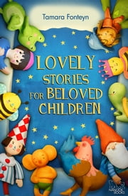 Lovely Stories for Beloved Children ebook by Tamara Fonteyn
