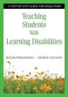 Teaching Students With Learning Disabilities ebook by Roger Pierangelo,George A. Giuliani