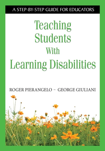 Teaching Students With Learning Disabilities - A Step-by-Step Guide for Educators ebook by Roger Pierangelo,George A. Giuliani