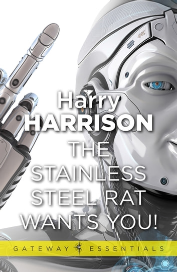 The Stainless Steel Rat Wants You! - The Stainless Steel Rat Book 4 ebook by Harry Harrison