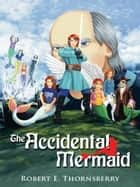 The Accidental Mermaid ebook by Robert E. Thornsberry