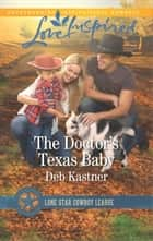 The Doctor's Texas Baby - A Fresh-Start Family Romance ebook by Deb Kastner