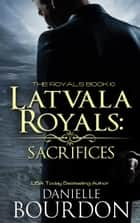 Latvala Royals: Sacrifices ebook by Danielle Bourdon