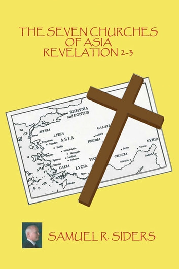 The Seven Churches of Asia/ Revelation 2-3 ebook by Samuel R. Siders