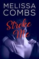 Stroke Me ebook by Melissa Combs