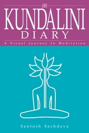 Kundalini Diary - A Visual Journey In Meditation ebook by Santosh Sachdeva
