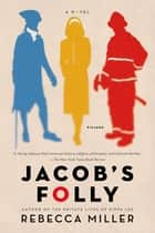 Jacob's Folly - A Novel ebook by Rebecca Miller