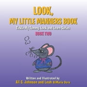 Look, My Little Manners Book - Tickle My Tummy, Look and Learn Series Book Two ebook by Ali C. Johnson & Leah AliMarie Dorn