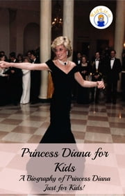 Princess Diana for Kids: A Biography of Princess Diana Just for Kids! ebook by KidLit-O