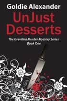 UnJust Desserts - A Grevillea Murder Mystery Book 1 ebook by Goldie Alexander