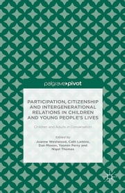 Participation, Citizenship and Intergenerational Relations in Children and Young People's Lives - Children and Adults in Conversation ebook by