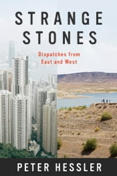 Strange Stones - Dispatches from East and West ebook by Peter Hessler
