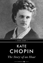 The Story Of An Hour - Short Story ebook by Kate Chopin