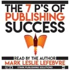 7 P's of Publishing Success, The audiobook by Mark Leslie Lefebvre, Mark Leslie Lefebvre