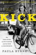 Kick - The True Story of JFK's Sister and the Heir to Chatsworth ebook by Paula Byrne