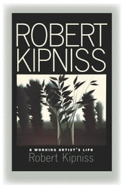 Robert Kipniss - A Working Artist's Life ebook by Robert Kipniss
