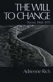 The Will to Change: Poems 1968-1970 ebook by Adrienne Rich