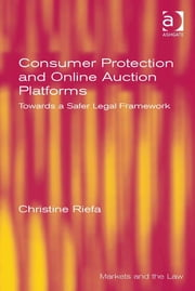 Consumer Protection and Online Auction Platforms - Towards a Safer Legal Framework ebook by Dr Christine Riefa,Professor Geraint Howells