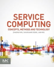 Service Computing: Concept, Method and Technology ebook by Zhaohui Wu