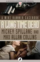 A Long Time Dead ebook by Mickey Spillane