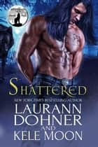 Shattered ebook by Kele Moon, Laurann Dohner